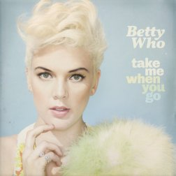 #10 Betty Who - Take Me When You Go - 66 plays